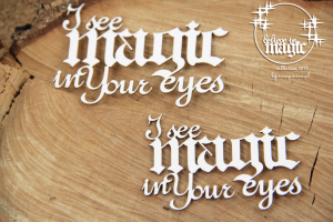Believe in MAGIC - I see magic in Your eyes